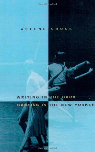 9780374104559: Writing in the Dark, Dancing in The New Yorker: An Arlene Croce Reader