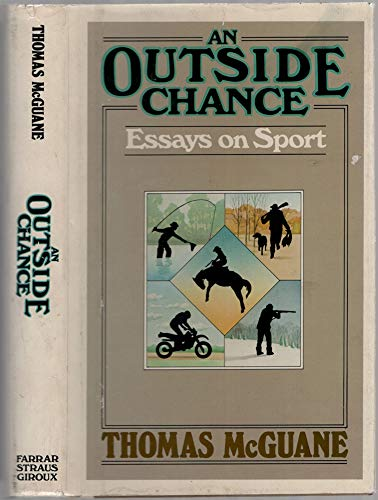 An Outside Chance: Essays on Sport.: Sporting Essays] McGuane, Thomas.