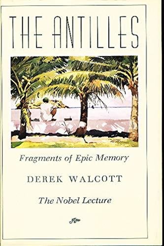 THE ANTILLES; Fragments of epic memory. The Nobel lecture: WALCOTT, Derek