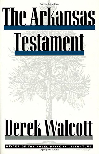 The Arkansas Testament: Walcott, Derek