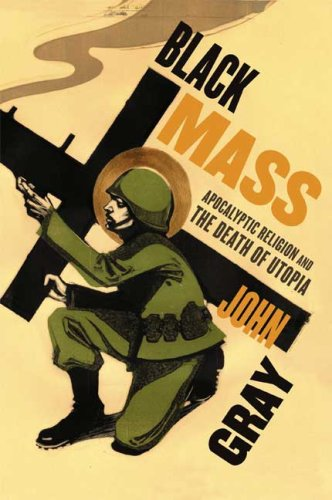 9780374105983: Black Mass: Apocalyptic Religion and the Death of Utopia