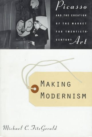 9780374106119: Making Modernism: Picasso and the Creation of the Market for Twentieth-Century Art