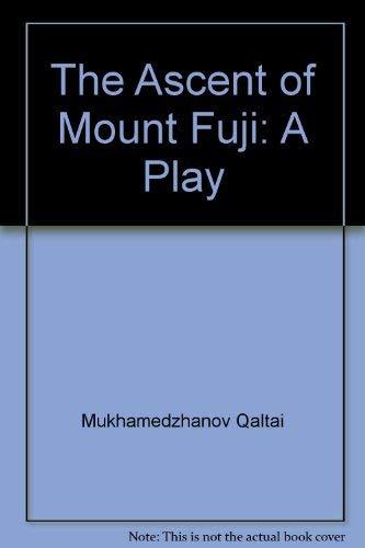 The Ascent of Mount Fuji: A Play: Chingiz Aitmatov, Kaltai