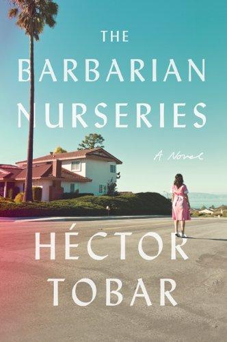 The barbarian nurseries: a novel: Tobar, H?ctor