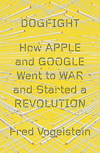 9780374109202: Dogfight: How Apple and Google Went to War and Started a Revolution