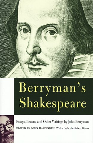 Berryman's Shakespeare : Essays, Letters, and Other: John Berryman