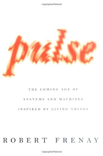 9780374113278: Pulse: The Coming Age of Systems and Machines Inspired by Living Things