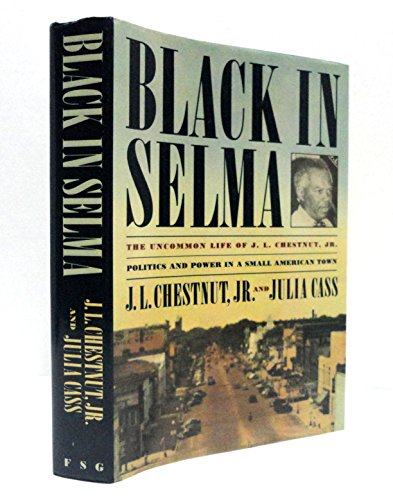Black in Selma: The Uncommon Life of J. L. Chestnut, Jr.