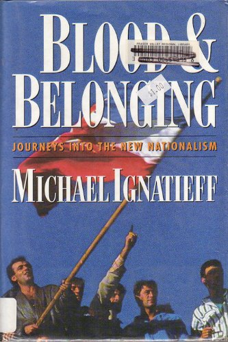 Blood and Belonging: Journeys into the New Nationalism: Ignatieff, Michael