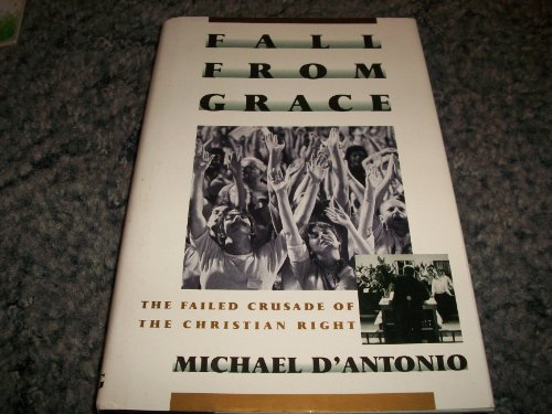 Fall from Grace: The Failed Crusade of the Christian Right: D'Antonio, Michael