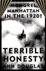 9780374116200: Terrible Honesty: Mongrel Manhattan in the 1920s