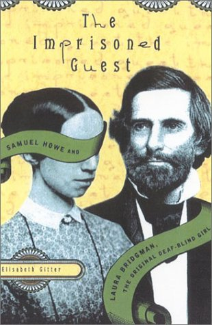 9780374117382: The Imprisoned Guest: Samuel Howe and Laura Bridgman, the Original Deaf-Blind Girl