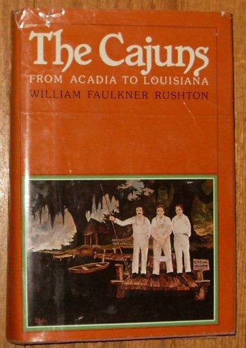 From Acadia to Louisiana; The Cajuns: Rushton, William Faulkner