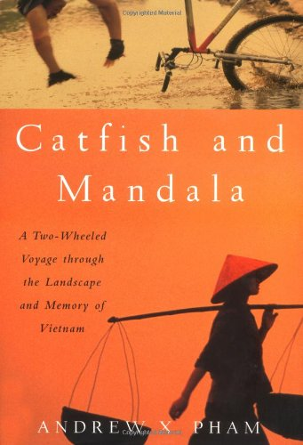 Catfish and Mandala: A Two-Wheeled Voyage through the Landscape and Memory of Vietnam (Signed First...