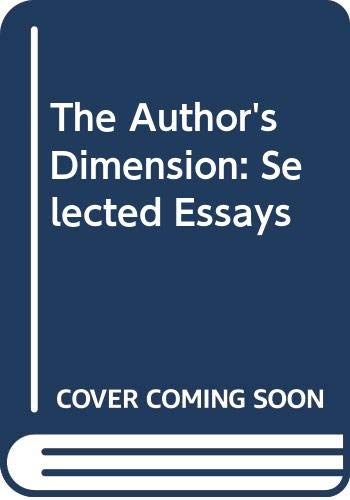 9780374123024: The Author's Dimension: Selected Essays