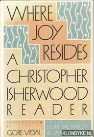 9780374123321: Where Joy Resides: A Christopher Isherwood Reader