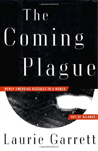 The Coming Plague : Newly Emerging Diseases in a World Out of Balance