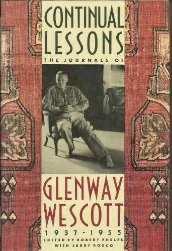 CONTINUAL LESSONS: THE JOURNALS OF GLENWAY WESCOTT, 1937-1955. Ed., Robert Phelps with Jerry Rosco....