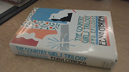 The Country Girls Trilogy and Epilogue: O'Brien, Edna