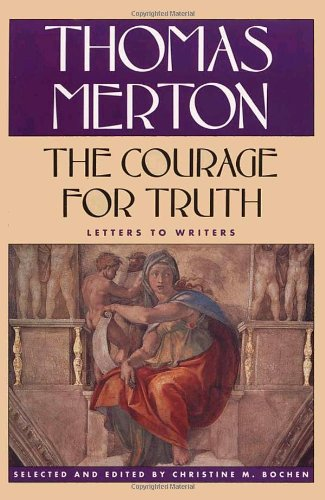 9780374130558: The Courage for Truth: The Letters of Thomas Merton to Writers
