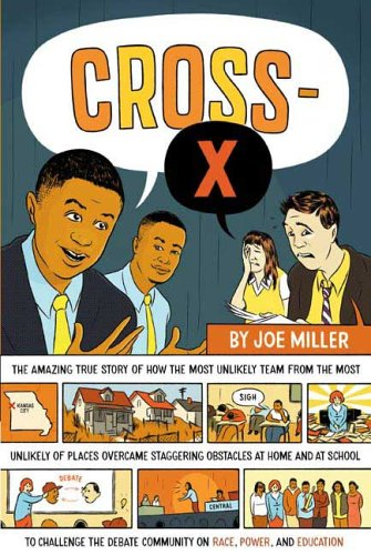 9780374131944: Cross-X: The Amazing True Story of How the Most Unlikely Team from the Most Unlikely of Places Overcame Staggering Obstacles at Home and at School to ... Community on Race, Power, and Education