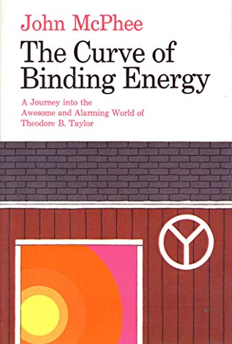 9780374133733: The Curve of Binding Energy: A Journey into the Awesome and Alarming World of Theodore B. Taylor