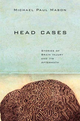 9780374134525: Head Cases: Stories of Brain Injury and Its Aftermath