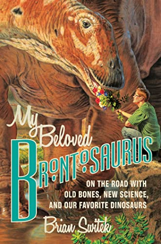 9780374135065: My Beloved Brontosaurus: On the Road with Old Bones, New Science, and Our Favorite Dinosaurs