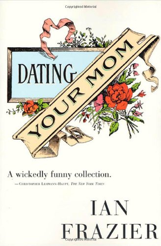 DATING YOUR MOM (First Edition): Frazier, Ian.