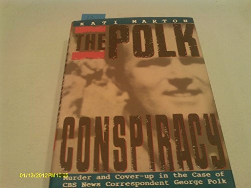 9780374135539: The Polk Conspiracy: Murder and Cover-Up in the Case of CBS News Correspondent George Polk