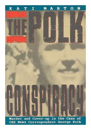 The Polk Conspiracy: Murder and Cover-up in the Case of CBS News Correspondent George Polk