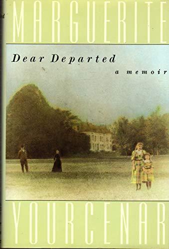 Dear Departed: A Memoir: Yourcenar, Marguerite, 1903-1987