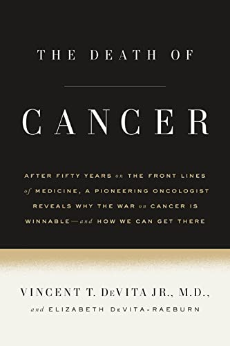 9780374135607: The Death of Cancer: After Fifty Years on the Front Lines of Medicine, a Pioneering Oncologist Reveals Why the War on Cancer Is Winnable--A