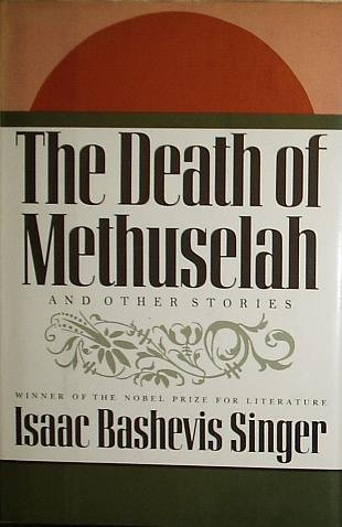 THE DEATH OF METHUSELAH: Singer, Isaac Bashevis.