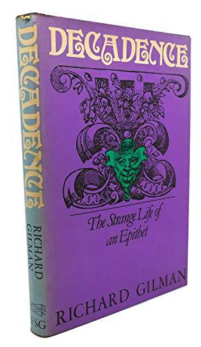 Decadence: The Strange Life of an Epithet: Gilman, Richard