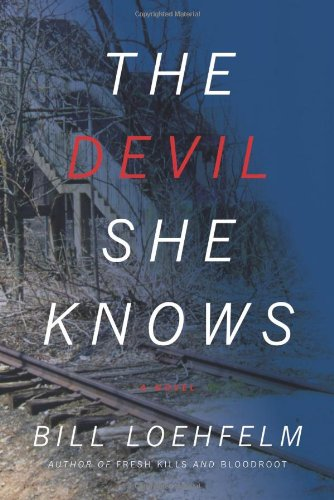 The Devil She Knows (Signed First Edition): BILL LOEHFELM