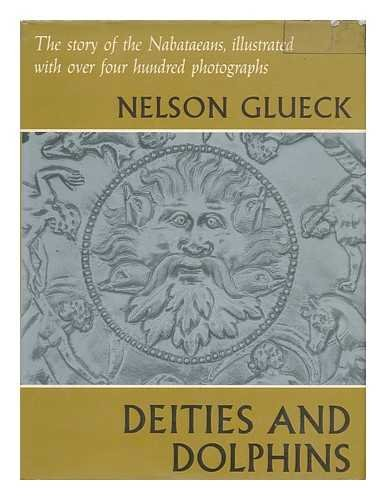 Deities and Dolphins : The Story of: Nelson Glueck