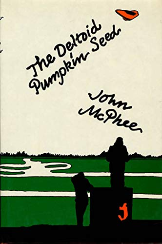 Deltoid Punpkin Seed, The: McPhee, John