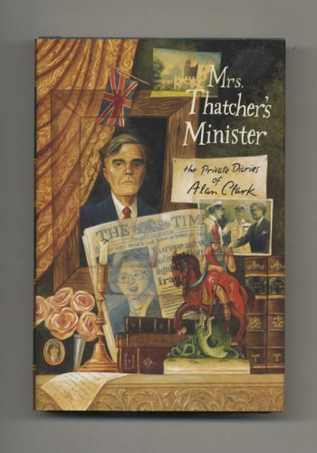9780374139179: Mrs. Thatcher's Minister: The Private Diaries of Alan Clark