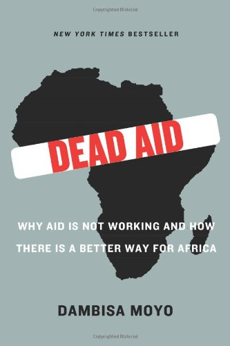 9780374139568: Dead Aid: Why Aid Is Not Working and How There Is a Better Way for Africa