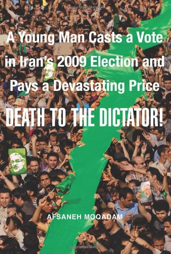 9780374139636: Death to the Dictator!: A Young Man Casts a Vote in Iran's 2009 Election and Pays a Devastating Price
