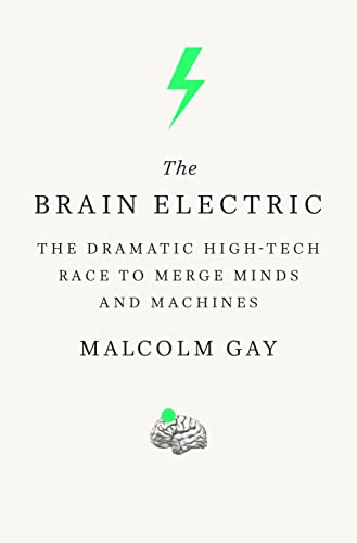 9780374139841: The Brain Electric: The Dramatic High-tech Race to Merge Minds and Machines