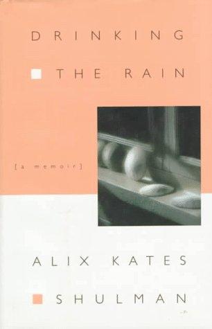 Drinking the Rain : A Memoir: Shulman, Alix Kates
