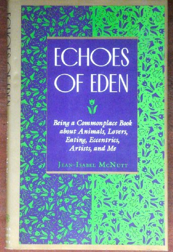 9780374146375: Echoes of Eden: Being a Commonplace Book About Animals, Lovers, Eating, Eccentrics, Artists, and Me