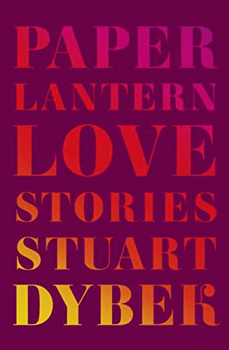 Paper Lantern Love Stories (Signed First Edition): Stuart Dybek
