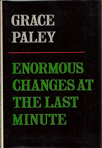Enormous Changes at the Last Minute: Stories: Paley, Grace