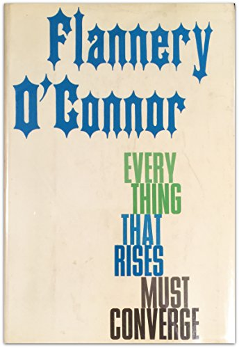 Everything That Rises Must Converge: O'Connor, Flannery, O7connor, Flannery