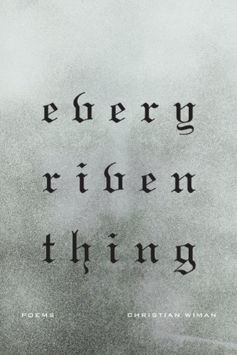 Every Riven Thing: Poems: Wiman, Christian