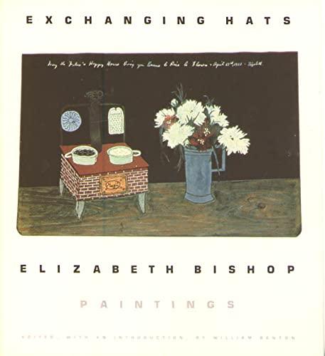 Exchanging hats : Paintings : Elizabeth Bishop: Benton, William, editor