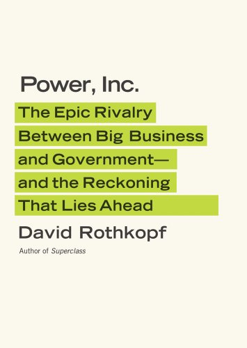 9780374151287: Power, Inc.: The Epic Rivalry Between Big Business and Government--And the Reckoning That Lies Ahead